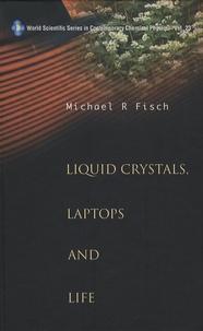 Liquid Crystals, Laptops and Life - Michael Fisch |