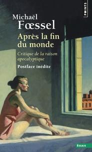Michaël Foessel - Après la fin du monde - Critique de la raison apocalyptique.