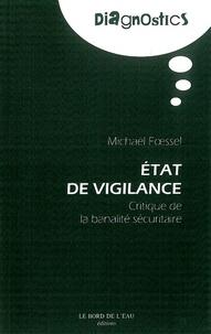 Michaël Foessel - Etat de vigilance - Critique de la banalité sécuritaire.