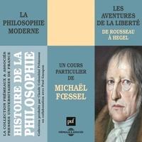Michaël Foessel - Histoire de la philosophie moderne : De Rousseau à Hegel - Les aventures de la liberté.
