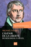 Michaël Foessel - L'avenir de la liberté, Rousseau, Kant, Hegel - Une histoire personnelle de la philosophie.