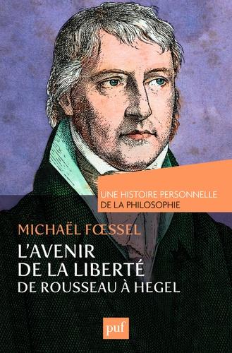 L'avenir de la liberté, Rousseau, Kant, Hegel. Une histoire personnelle de la philosophie