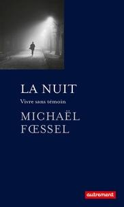 Michaël Foessel - La nuit - Vivre sans témoin.