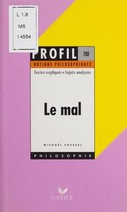 Michaël Foessel - Le mal - Textes expliqués, sujets analysés....