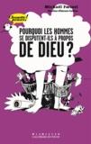 Michaël Foessel et Aurore Callias - Pourquoi les hommes se disputent-ils à propos de Dieu ?.