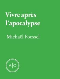 Michaël Foessel - Vivre après l'apocalypse.