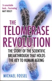 Michael Fossel - The Telomerase Revolution - The Story of the Scientific Breakthrough that Holds the Key to Human Ageing.