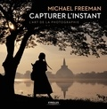 Michael Freeman - Capturer l'instant - L'art de la photographie.