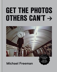 Michael Freeman - Get the Photos Others Can't.