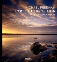 Michael Freeman - L'art de l'exposition en photographie numérique.