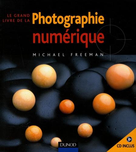 Michael Freeman - Le grand livre de la photo numérique.