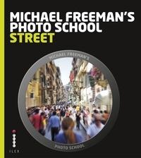 Michael Freeman - Michael Freeman's Photo School: Street Photography - Essential Aspects of Street Photography.