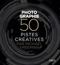 Michael Freeman - Photographie - 50 pistes créatives.