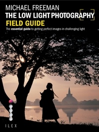 Michael Freeman - The Low Light Photography Field Guide - Go beyond daylight to capture stunning low light images.
