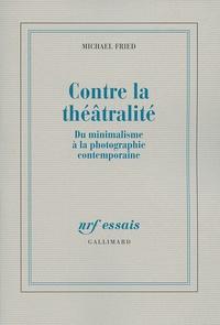 Michael Fried - Contre la théâtralité - Du minimalisme à la photographie contemporaine.