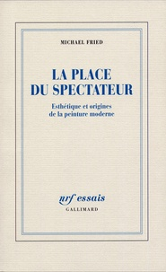 Michael Fried - Esthétique et origines de la peinture moderne Tome 1 : La place du spectateur.