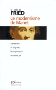 Michael Fried - Esthétique et origines de la peinture moderne Tome 3 : Le modernisme de Manet ou Le visage de la peinture dans les années 1860.