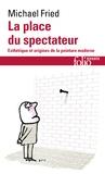 Michael Fried et Claire Brunet - La place du spectateur - Esthétique et origines de la peinture moderne.