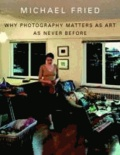 Michael Fried - Why Photography Matters as Art as Never Before.