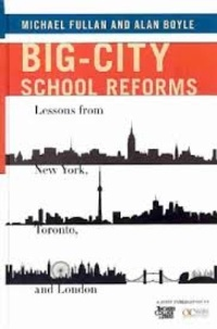Michael Fullan et Alan Boyle - Big-City School Reforms - Lessons from New-York, Toronto, and London.