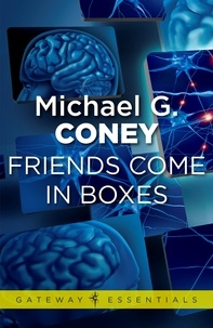 Michael G. Coney - Friends Come in Boxes.