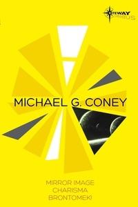 Michael G. Coney - Michael G Coney SF Gateway Omnibus - Mirror Image, Charisma, Brontomek.