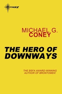 Michael G. Coney - The Hero of Downways.
