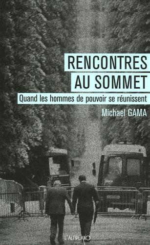 Michael Gama - Rencontres au sommet - Quand les hommes de pouvoir se réunissent.