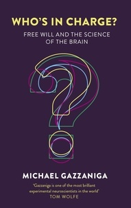 Michael Gazzaniga - Who's in Charge? - Free Will and the Science of the Brain.