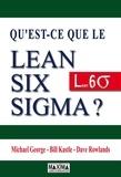 Michael George et Bill Kastle - Qu'est-ce que le Lean Six Sigma ?.