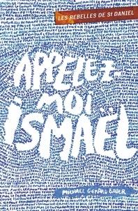 Michaël Gérard Bauer - Les rebelles de St Daniel Tome 1 : Appelez-moi Ismaël.