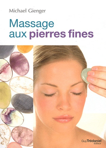 Michael Gienger - Le massage aux pierres fines.