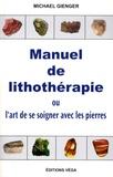Michael Gienger - Manuel de lithothérapie - Ou l'art de soigner avec les pierres.