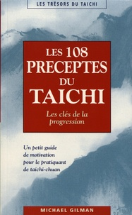 Michael Gilman - Les 108 préceptes du taïchi - Les clés de la progression.