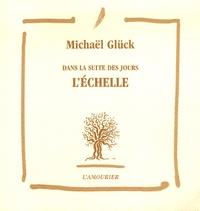 Michaël Glück - L'échelle - Dans la suite des jours.