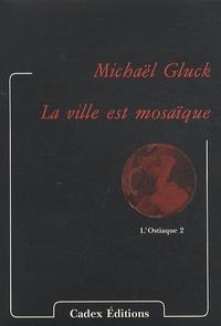 Michaël Glück - La ville est mosaïque.