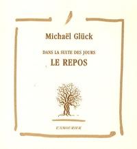 Michaël Glück - Le repos - Dans la suite des jours.