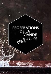 Michaël Glück - Proférations de la viande.