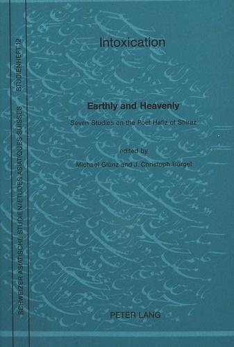 Michael Glünz et Johann christoph Bürgel - Intoxication, Earthly and Heavenly - Seven Studies on the Poet Hafiz of Shiraz.