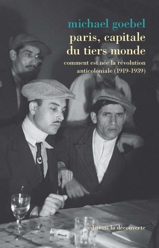 Paris, capitale du tiers monde. Comment est née la révolution anticoloniale (1919-1939)