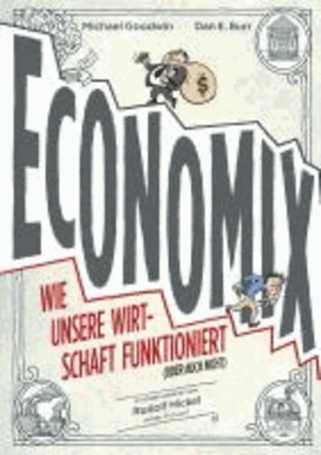 Michael Goodwin et Dan E. Burr - Economix - Wie unsere Wirtschaft funktioniert (oder auch nicht).