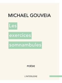 Michael Gouveia - Les exercices somnambules.