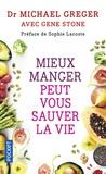Michael Greger - Mieux manger peut vous sauver la vie - Les aliments qui préviennent et renversent le cours des maladies.