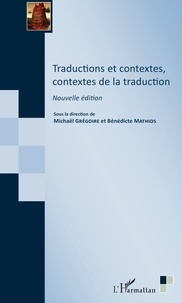 Michaël Grégoire et Bénédicte Mathios - Traductions et contextes, contextes de la traduction.