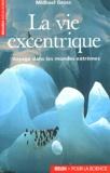 Michael Gross - La vie excentrique - Voyage dans les mondes extrêmes.