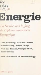 Michaël Grupp et Nathalie Löchen - Énergie - La société sous le joug de l'approvisionnement énergétique.