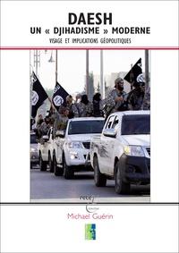 """Michael Guerin - Daesh, un """"Djihadisme"""" Moderne - Visage et Implications Géopolitiques."""