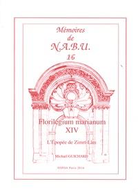 Michaël Guichard - Florilegium marianum - Tome 14, L'Epopée de Zimri-Lîm.