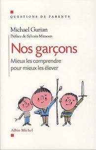 Michael Gurian - Nos garçons - Mieux les comprendre pour mieux les élever.