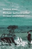 Michael Guttenbrunner. Ein Autor verschwindet - Ein Traktat.